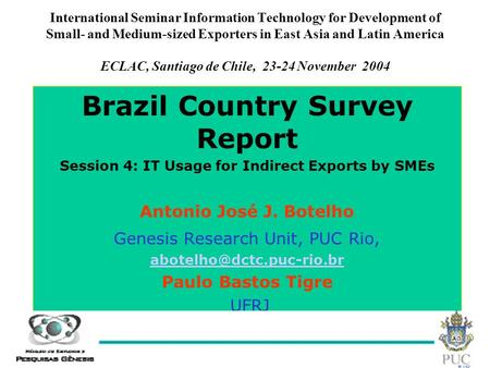 Antonio José J Botelho, November 2004 1 International Seminar Information Technology for Development of Small- and Medium-sized Exporters in East Asia.