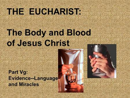 THE EUCHARIST: The Body and Blood of Jesus Christ Part Vg: Evidence--Language and Miracles.