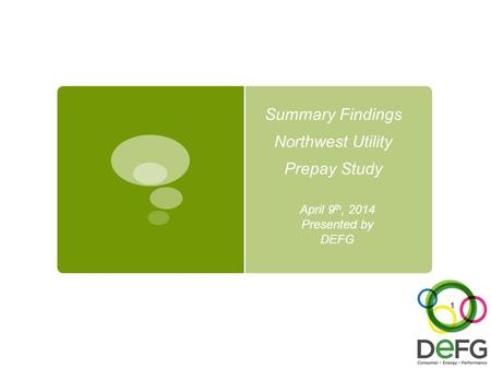 Summary Findings Northwest Utility Prepay Study April 9 th, 2014 Presented by DEFG 1.