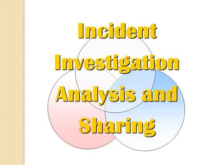 Incident Investigation Analysis and Sharing. OVERVIEW OF INCIDENT MANAGEMENT PROCESS Reporting Incident/ Near Miss ImplementCorrectiveActions Share Learnings.