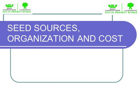 SEED SOURCES, ORGANIZATION AND COST. SCC-VIAFP Presentation2 Introduction  SCC -VI Agroforestry promotes Agroforestry as an engine of economic growth.