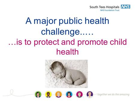 A major public health challenge..… …is to protect and promote child health.