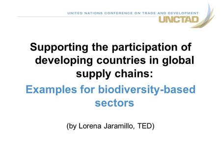 Supporting the participation of developing countries in global supply chains: Examples for biodiversity-based sectors (by Lorena Jaramillo, TED)