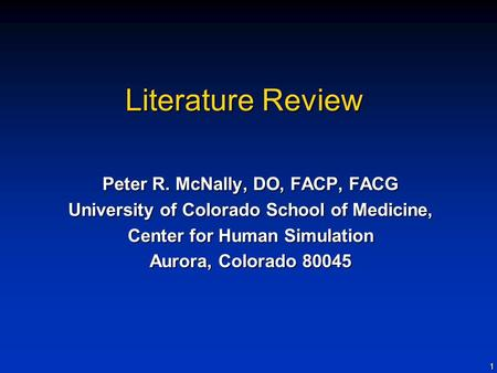 1 Literature Review Peter R. McNally, DO, FACP, FACG University of Colorado School of Medicine, Center for Human Simulation Aurora, Colorado 80045.