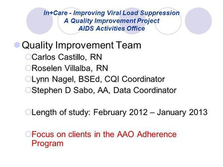 In+Care - Improving Viral Load Suppression A Quality Improvement Project AIDS Activities Office Quality Improvement Team  Carlos Castillo, RN  Roselen.