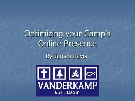 Optimizing your Camp's Online Presence By James Davis.