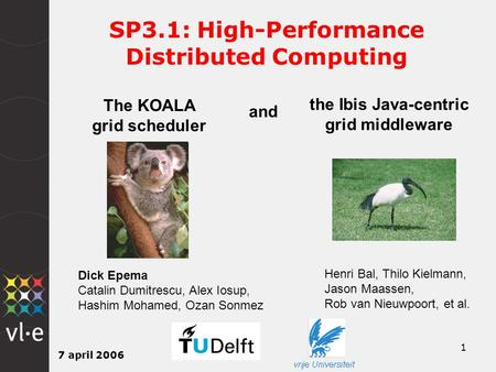 7 april 2006 1 SP3.1: High-Performance Distributed Computing The KOALA grid scheduler and the Ibis Java-centric grid middleware Dick Epema Catalin Dumitrescu,