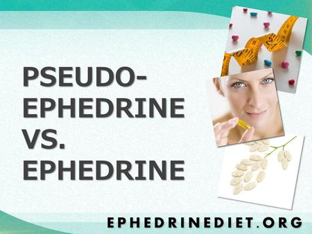 PSEUDO- EPHEDRINE VS. EPHEDRINE. If you have been researching weight loss supplements online, you might have encountered the drugs pseudoephedrine and.