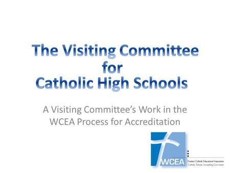 A Visiting Committee's Work in the WCEA Process for Accreditation.