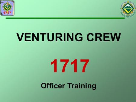 VENTURING CREW 1717 Officer Training. AGENDA Who We Are Why Are We Here? General Obligations of Officers Specific Officer Responsibilities Crew Member.
