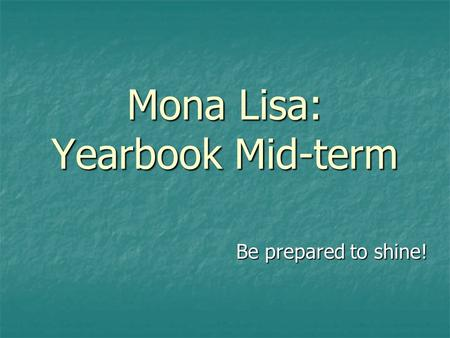 Mona Lisa: Yearbook Mid-term Be prepared to shine!