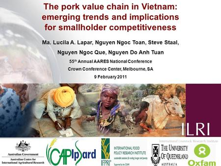 The pork value chain in Vietnam: emerging trends and implications for smallholder competitiveness Ma. Lucila A. Lapar, Nguyen Ngoc Toan, Steve Staal, Nguyen.