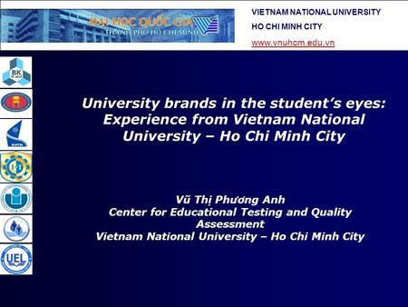 University brands in the student's eyes: Experience from Vietnam National University – Ho Chi Minh City Vũ Thị Phương Anh Center for Educational Testing.