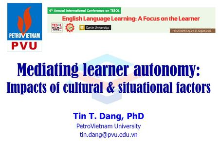 Mediating learner autonomy: Impacts of cultural & situational factors Tin T. Dang, PhD PetroVietnam University