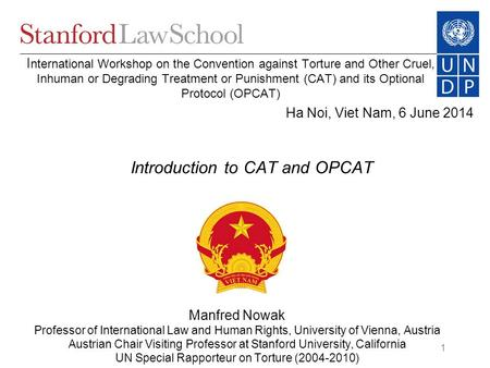 1 Ha Noi, Viet Nam, 6 June 2014 Manfred Nowak Professor of International Law and Human Rights, University of Vienna, Austria Austrian Chair Visiting Professor.