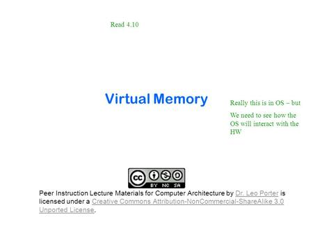 Virtual Memory Really this is in OS – but We need to see how the OS will interact with the HW Peer Instruction Lecture Materials for Computer Architecture.