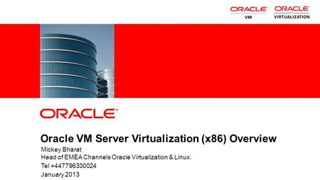1 Copyright © 2012, Oracle and/or its affiliates. All rights reserved. Oracle VM Server Virtualization (x86) Overview Mickey Bharat Head of EMEA Channels.