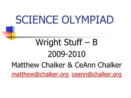 SCIENCE OLYMPIAD Wright Stuff – B 2009-2010 Matthew Chalker & CeAnn Chalker