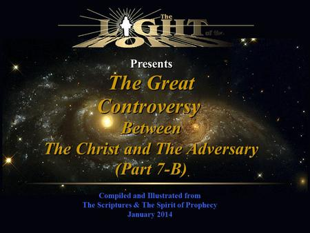 Presents Compiled and Illustrated from The Scriptures & The Spirit of Prophecy January 2014 The Great Controversy Between The Christ and The Adversary.