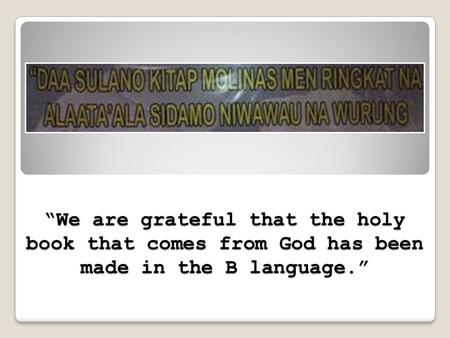 """We are grateful that the holy book that comes from God has been made in the B language."""