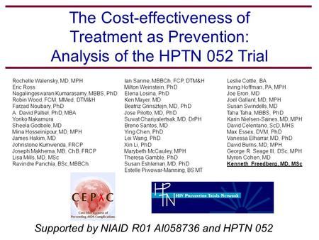 The Cost-effectiveness of Treatment as Prevention: Analysis of the HPTN 052 Trial Supported by NIAID R01 AI058736 and HPTN 052 Rochelle Walensky, MD, MPH.