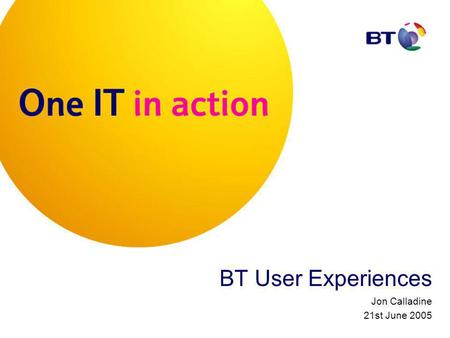 BT User Experiences Jon Calladine 21st June 2005.