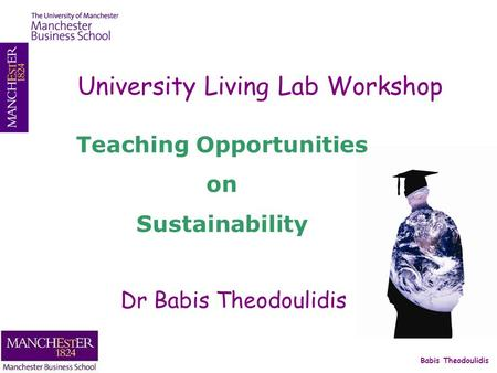 Babis Theodoulidis University Living Lab Workshop Dr Babis Theodoulidis Teaching Opportunities on Sustainability.