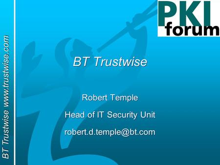 BT Trustwise  BT Trustwise Robert Temple Head of IT Security Unit Robert Temple Head of IT Security Unit
