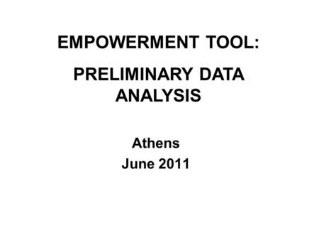 Athens June 2011 EMPOWERMENT TOOL: PRELIMINARY DATA ANALYSIS.
