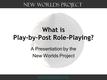 What is Play-by-Post Role-Playing? A Presentation by the New Worlds Project
