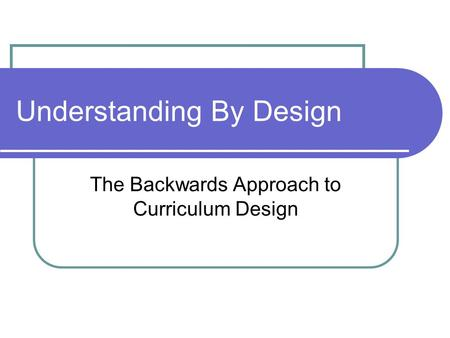 Understanding By Design The Backwards Approach to Curriculum Design.