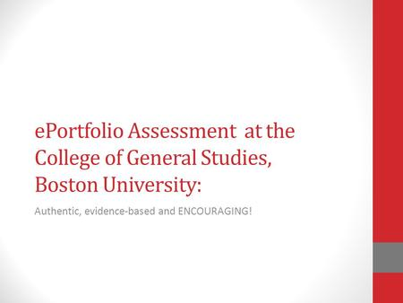 EPortfolio Assessment at the College of General Studies, Boston University: Authentic, evidence-based and ENCOURAGING!