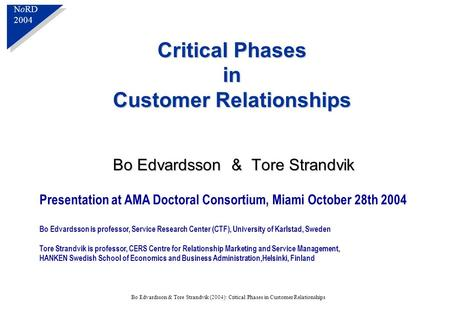 N o RD 2004 N o RD 2004 Bo Edvardsson & Tore Strandvik (2004): Critical Phases in Customer Relationships Critical Phases in Customer Relationships Bo Edvardsson.