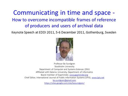 Communicating in time and space - How to overcome incompatible frames of reference of producers and users of archival data Keynote Speech at EDDI 2011,