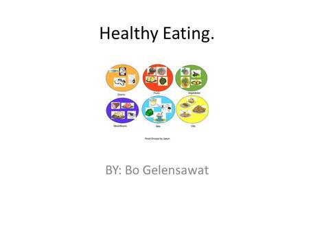 Healthy Eating. BY: Bo Gelensawat. You should eat the food groups that are on the food pyramid. Fruits are part of the food pyramid.