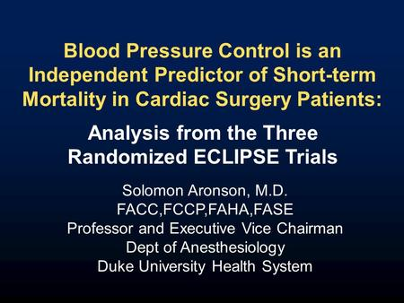 Blood Pressure Control is an Independent Predictor of Short-term Mortality in Cardiac Surgery Patients: Solomon Aronson, M.D. FACC,FCCP,FAHA,FASE Professor.