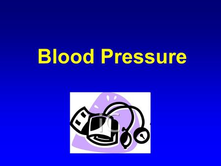 Blood Pressure. Blood Pressure is… The force exerted against blood vessel walls Responsible for the flow of blood The result of: –Pumping action of the.