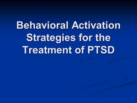 Behavioral Activation Strategies for the Treatment of PTSD.
