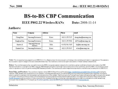 Doc.: IEEE 802.22-08/0265r1 Submission Nov. 2008 Cheng Shan, Samsung Electronics Slide 1 BS-to-BS CBP Communication IEEE P802.22 Wireless RANs Date: 2008-11-14.