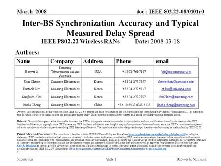 Doc.: IEEE 802.22-08/0101r0 Submission March 2008 Baowei Ji, Samsung Slide 1 Inter-BS Synchronization Accuracy and Typical Measured Delay Spread IEEE P802.22.