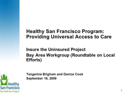 1 Healthy San Francisco Program: Providing Universal Access to Care Insure the Uninsured Project Bay Area Workgroup (Roundtable on Local Efforts) Tangerine.