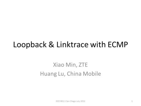 Loopback & Linktrace with ECMP Xiao Min, ZTE Huang Lu, China Mobile 1IEEE 802.1 San Diego July 2012.