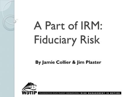 A Part of IRM: Fiduciary Risk By Jamie Collier & Jim Plaster.