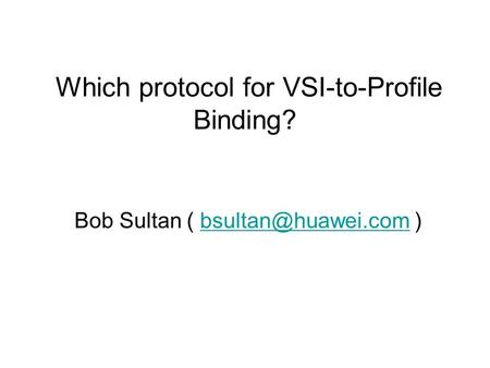 Bob Sultan (  Which protocol for VSI-to-Profile Binding?