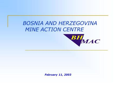February 11, 2003 BOSNIA AND HERZEGOVINA MINE ACTION CENTRE.