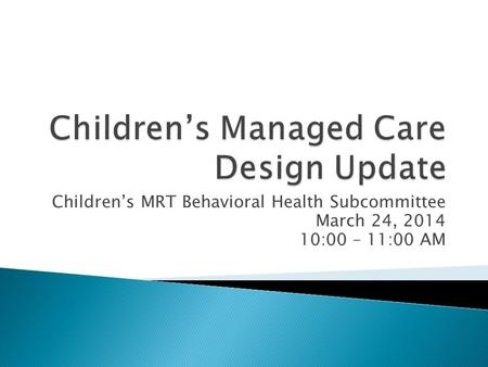 Children's Managed Care Design Update