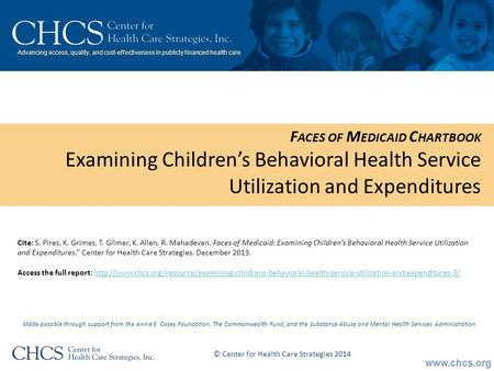 Www.chcs.org Advancing access, quality, and cost-effectiveness in publicly financed health care F ACES OF M EDICAID C HARTBOOK Examining Children's Behavioral.