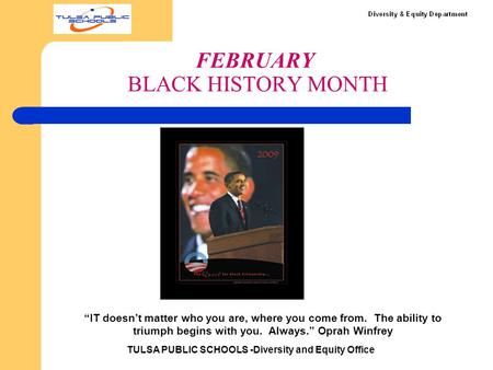 "FEBRUARY BLACK HISTORY MONTH TULSA PUBLIC SCHOOLS -Diversity and Equity Office ""IT doesn't matter who you are, where you come from. The ability to triumph."