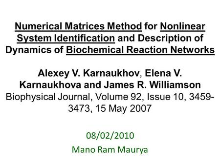 Numerical Matrices Method for Nonlinear System Identification and Description of Dynamics of Biochemical Reaction Networks Alexey V. Karnaukhov, Elena.