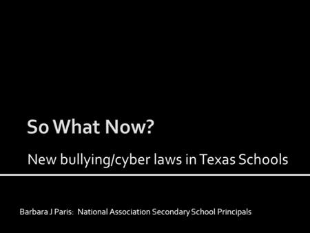 Barbara J Paris: National Association Secondary School Principals New bullying/cyber laws in Texas Schools.